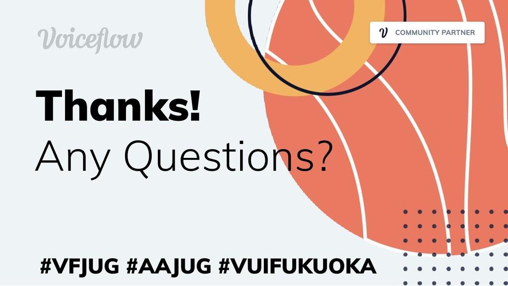Thanks! Any Questions? #VFJUG #AAJUG #VUIFUKUOKA