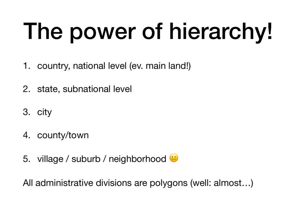 The power of hierarchy! 1. country, national le...