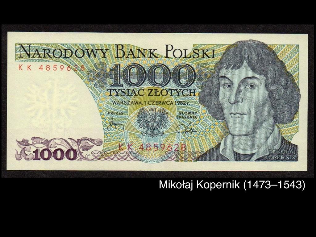 Mikołaj Kopernik (1473–1543)