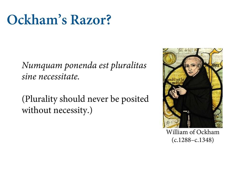 Ockham's Razor? William of Ockham (c.1288–c.134...