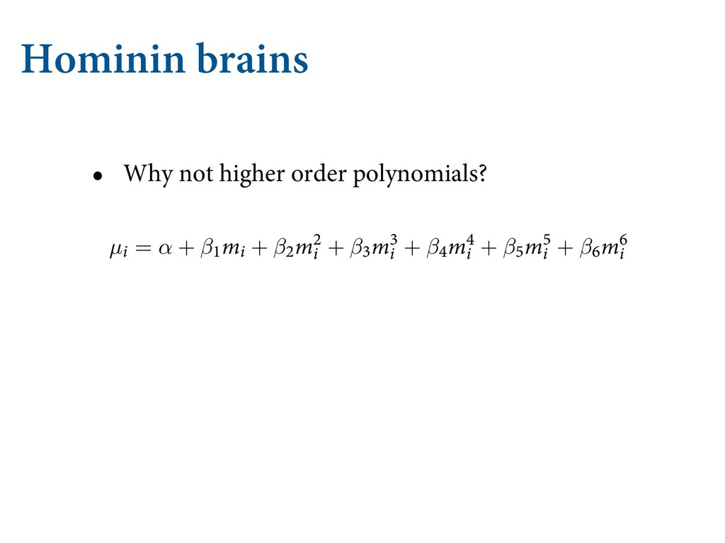 Hominin brains • Why not higher order polynomia...