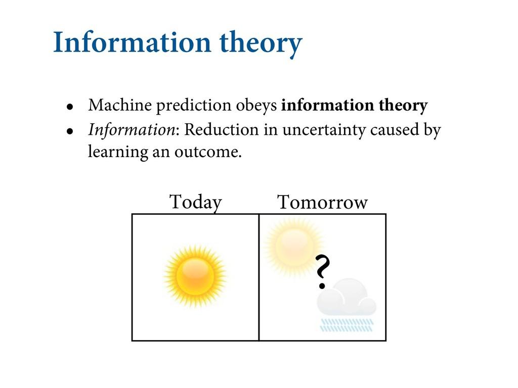 Information theory • Machine prediction obeys i...