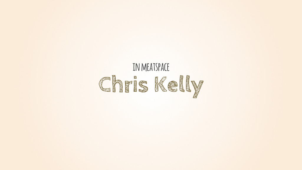 Chris Kelly in meatspace
