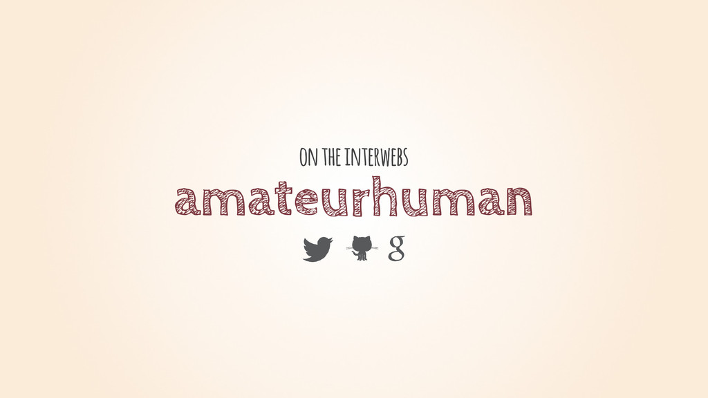 amateurhuman on the interwebs
