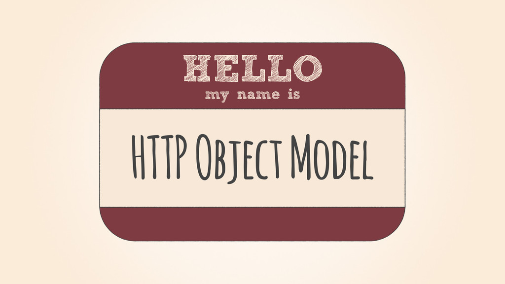 HELLO my name is HTTP Object Model