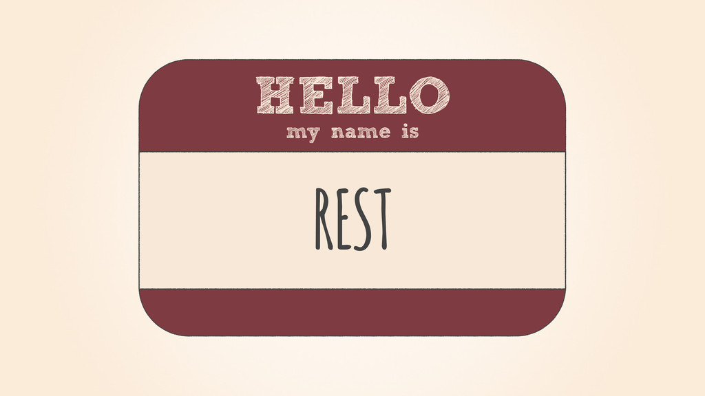 HELLO my name is REST