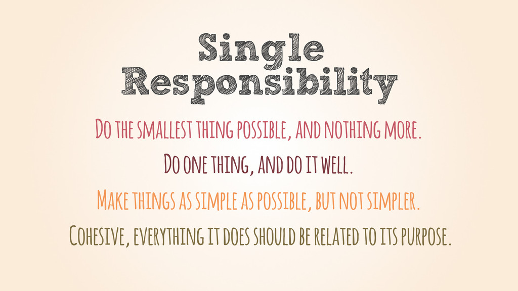 Single Responsibility Do one thing, and do it w...