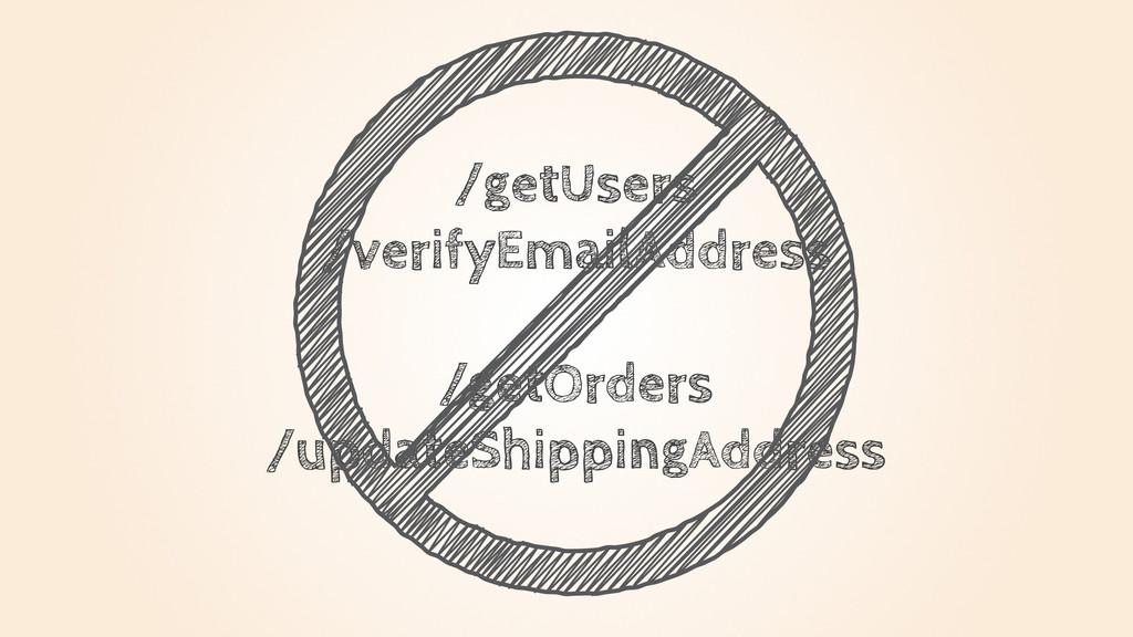 /getUsers /verifyEmailAddress /getOrders /updat...