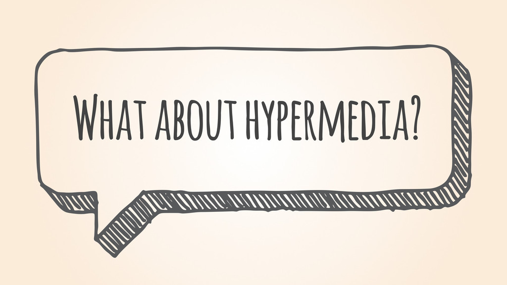 What about hypermedia?