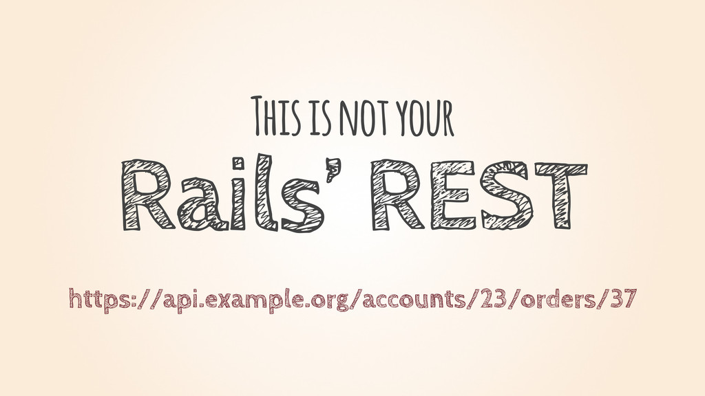 This is not your Rails' REST https://api.exampl...