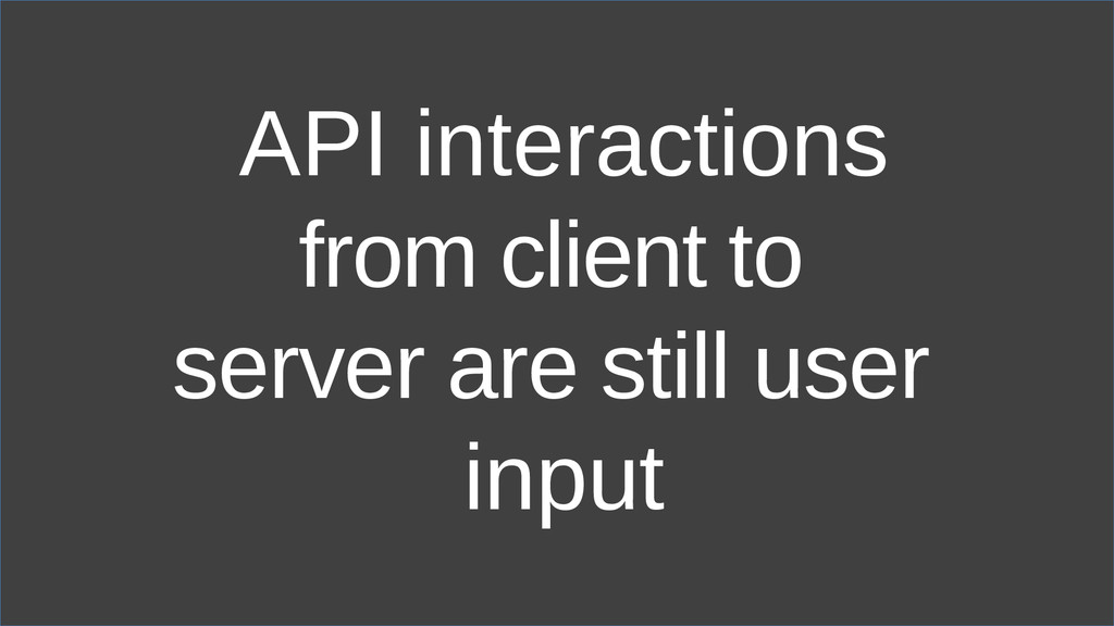 API interactions from client to server are stil...