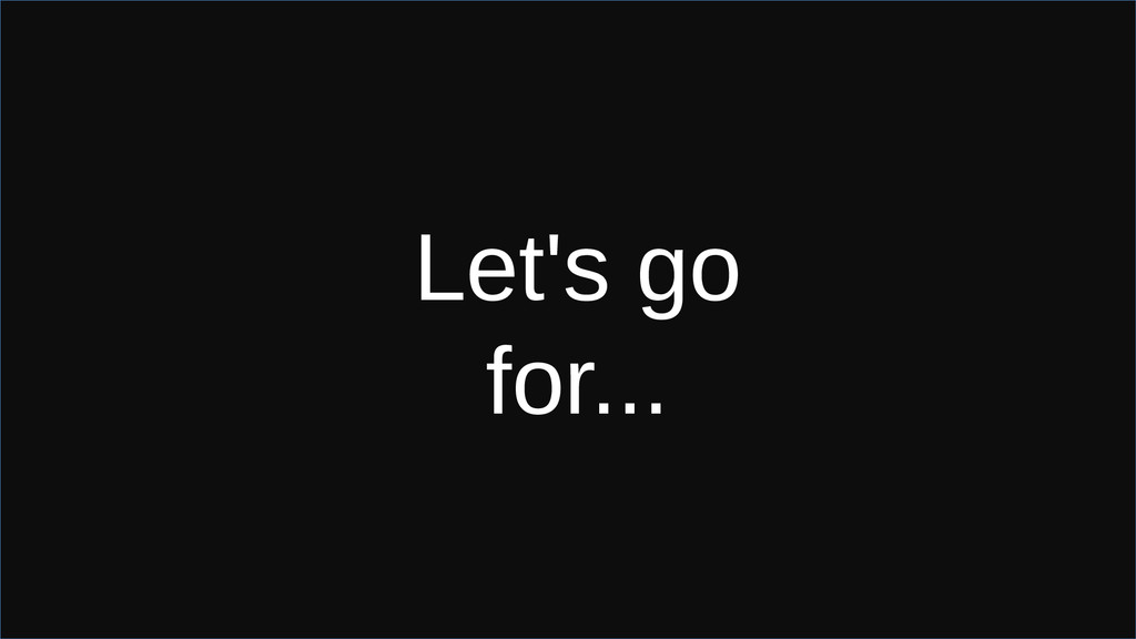Let's go for...