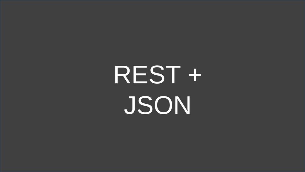 REST + JSON