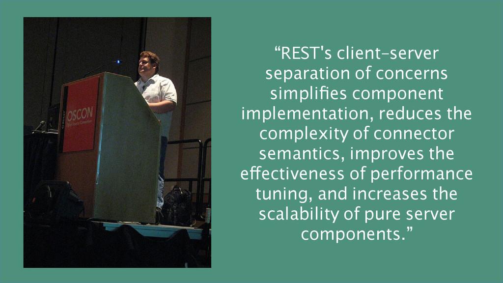 """""""REST's client–server separation of concerns si..."""