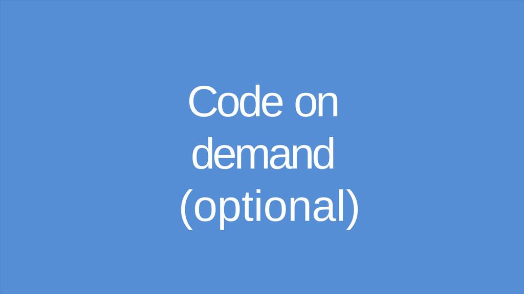 Code on demand (optional)