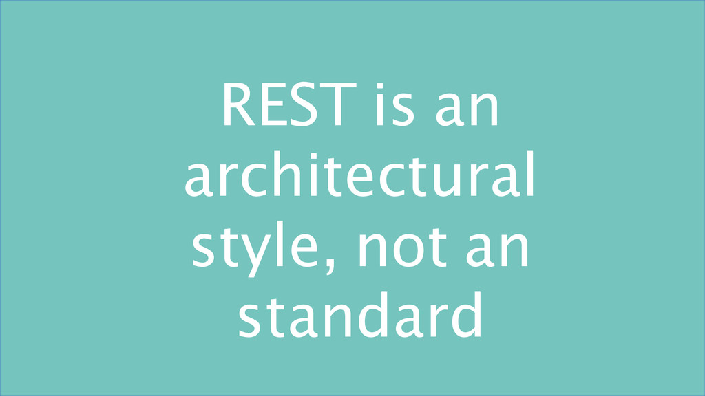 REST is an architectural style, not an standard