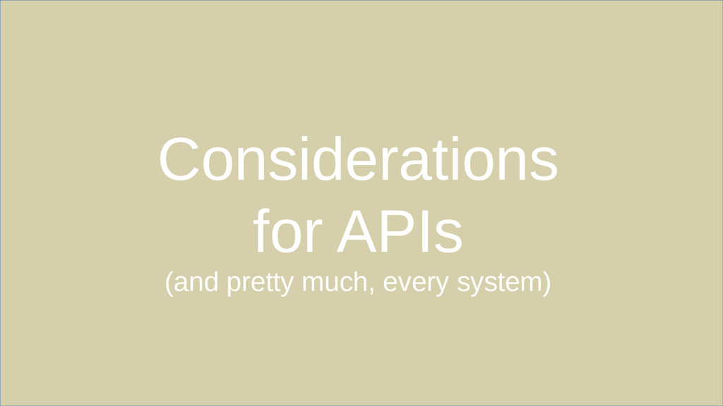 Considerations for APIs (and pretty much, every...