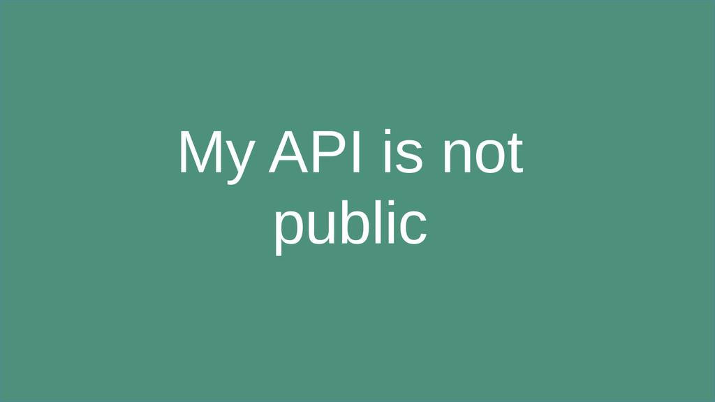 My API is not public