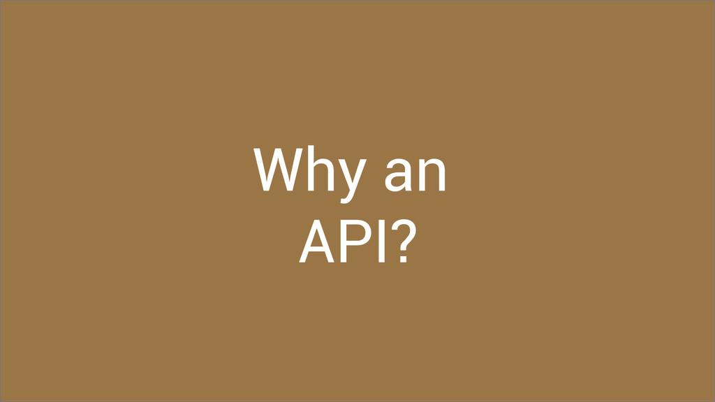 Why an API?