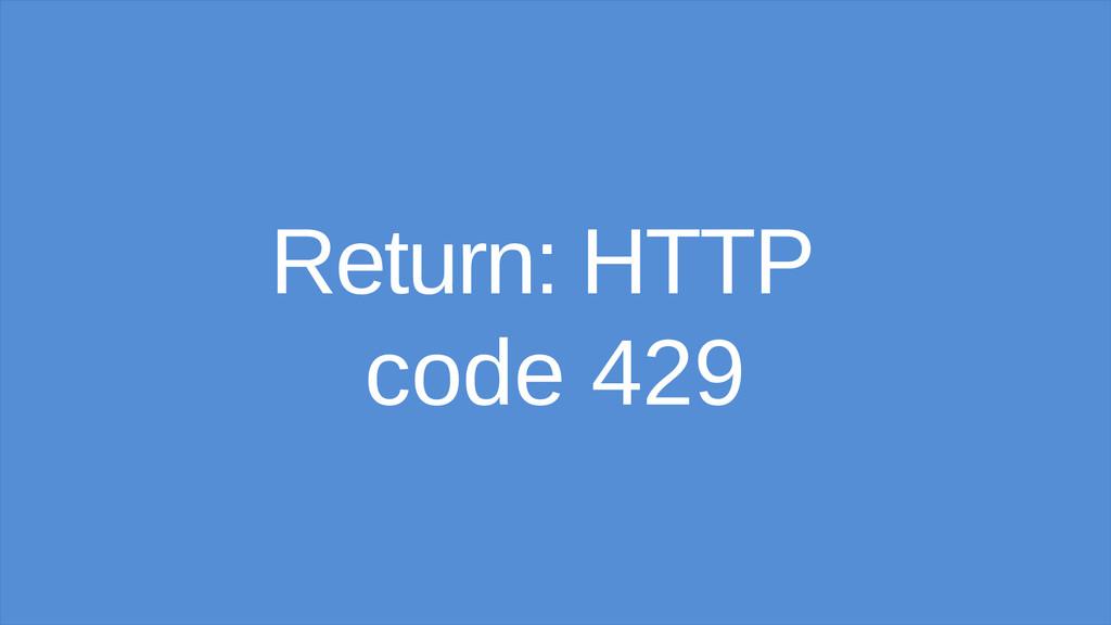 Return: HTTP code 429