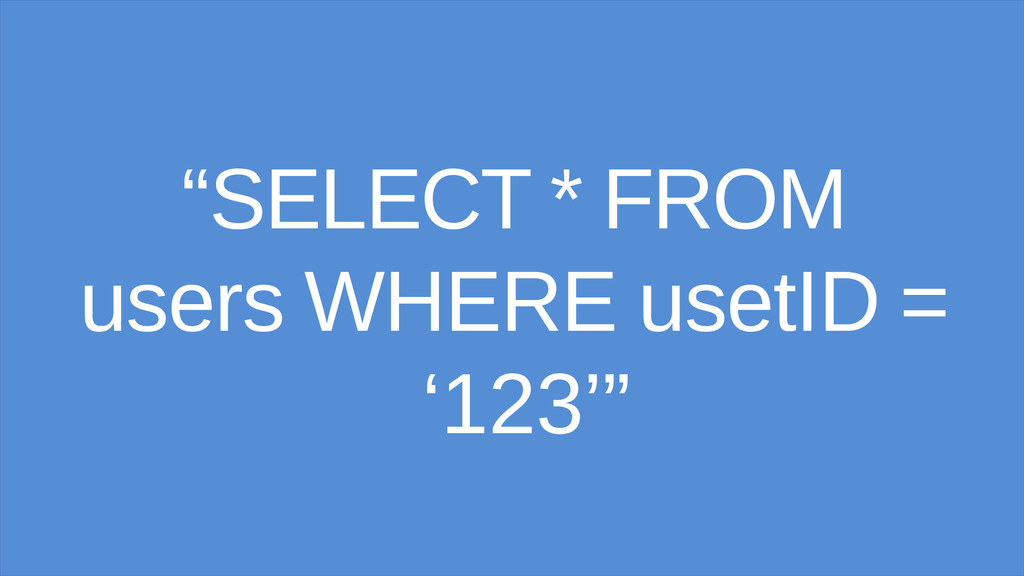 """SELECT * FROM users WHERE usetID = '123'"""