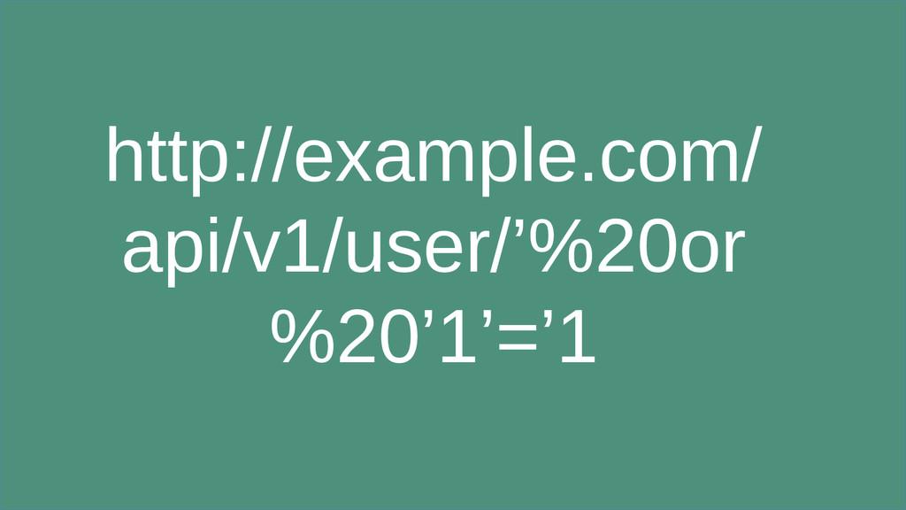 http://example.com/ api/v1/user/'%20or %20'1'='1