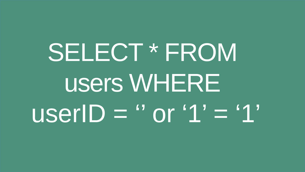 SELECT * FROM users WHERE userID = '' or '1' = ...