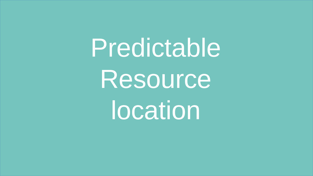 Predictable Resource location