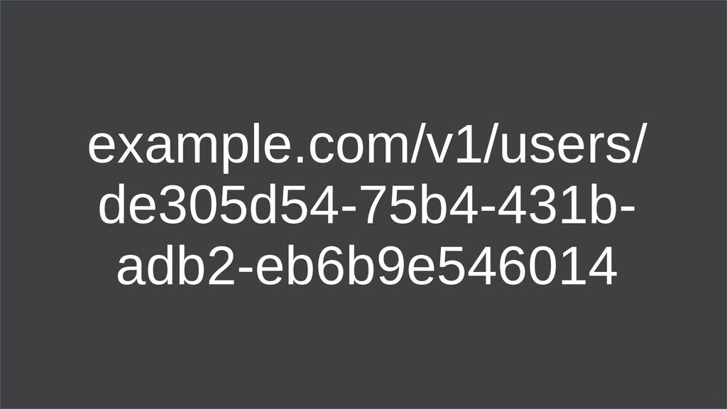 example.com/v1/users/ de305d54-75b4-431b- adb2-...