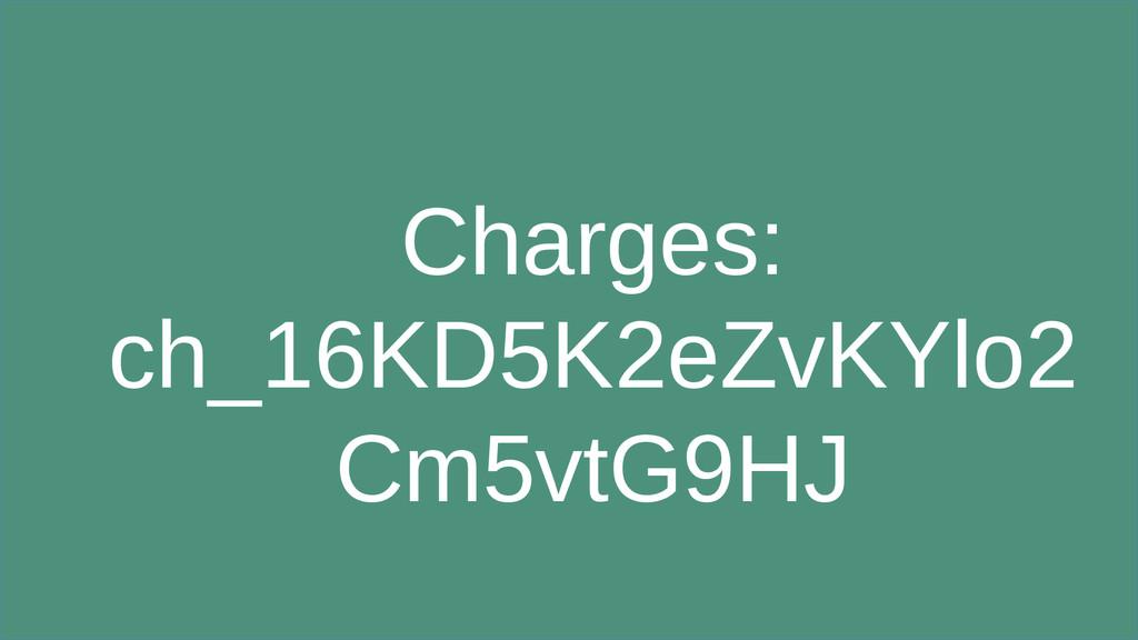 Charges: ch_16KD5K2eZvKYlo2 Cm5vtG9HJ