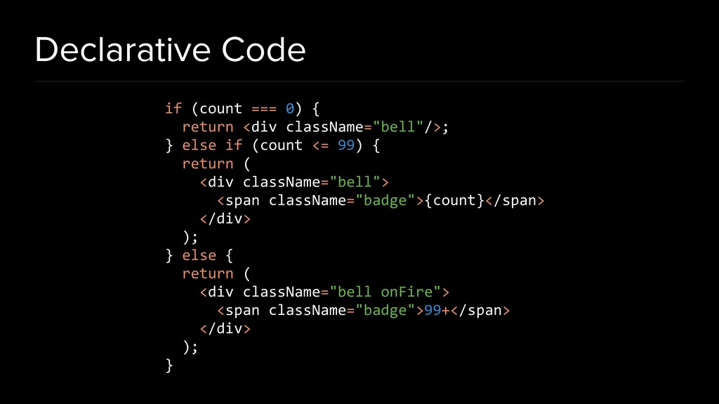 Declarative Code if (count === 0) { return <div...