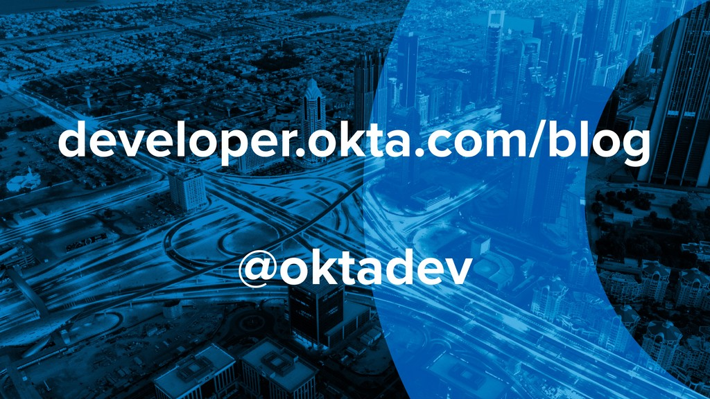 developer.okta.com/blog @oktadev