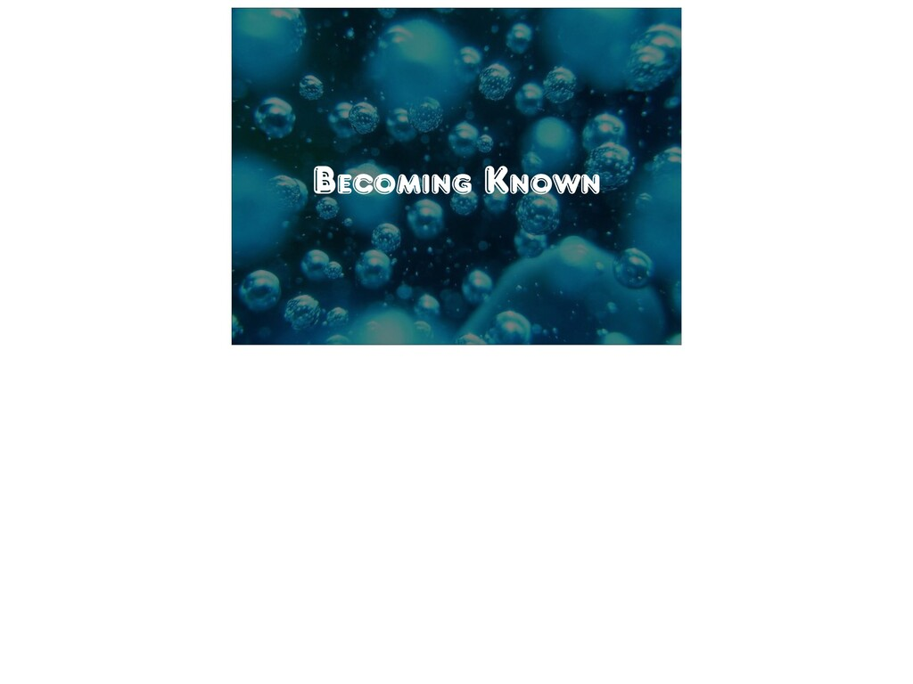 Becoming Known