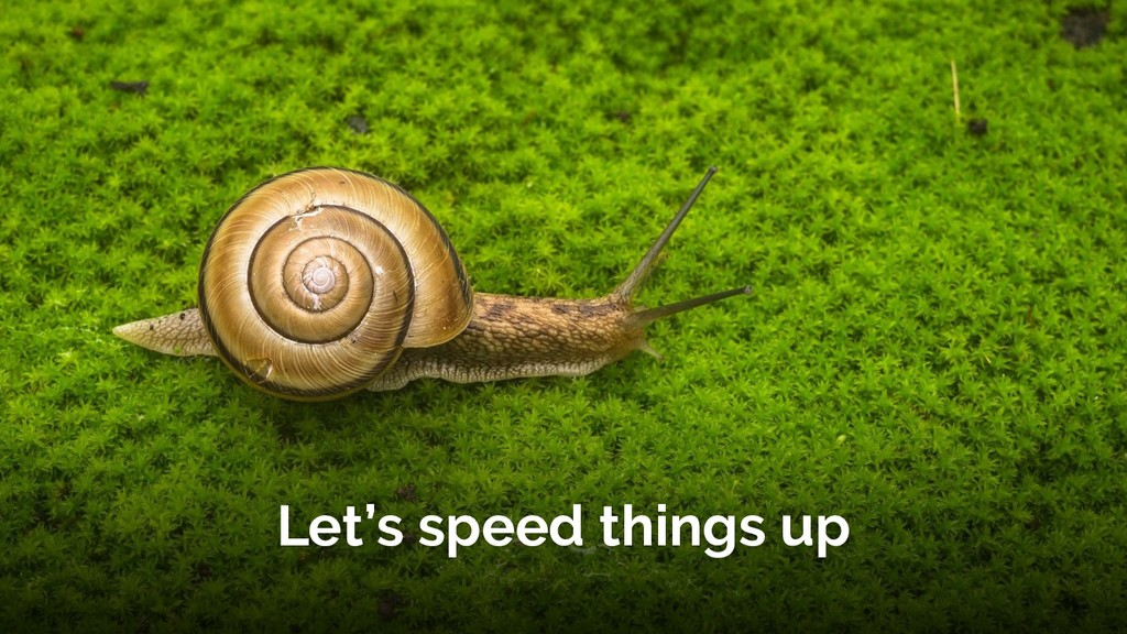 Let's speed things up