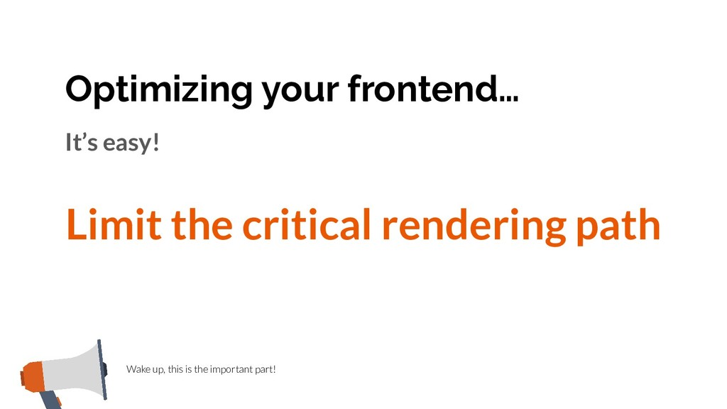 Optimizing your frontend… Wake up, this is the ...