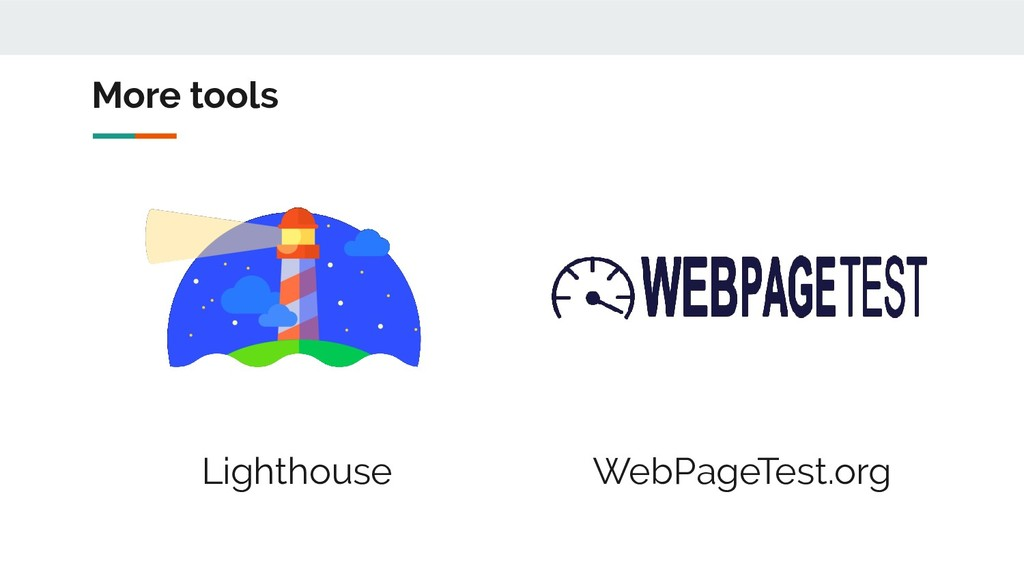 More tools WebPageTest.org Lighthouse