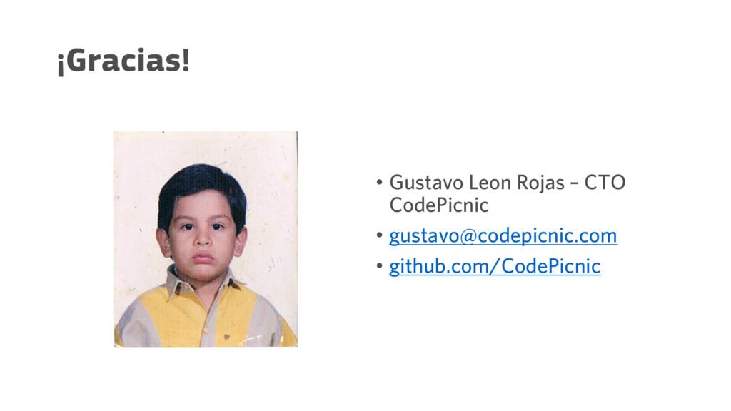 ¡Gracias! • Gustavo Leon Rojas – CTO CodePicnic...