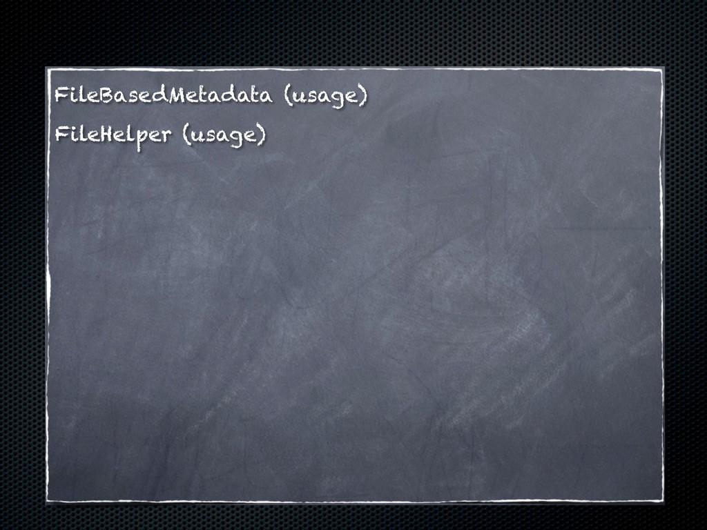 FileBasedMetadata (usage) FileHelper (usage)