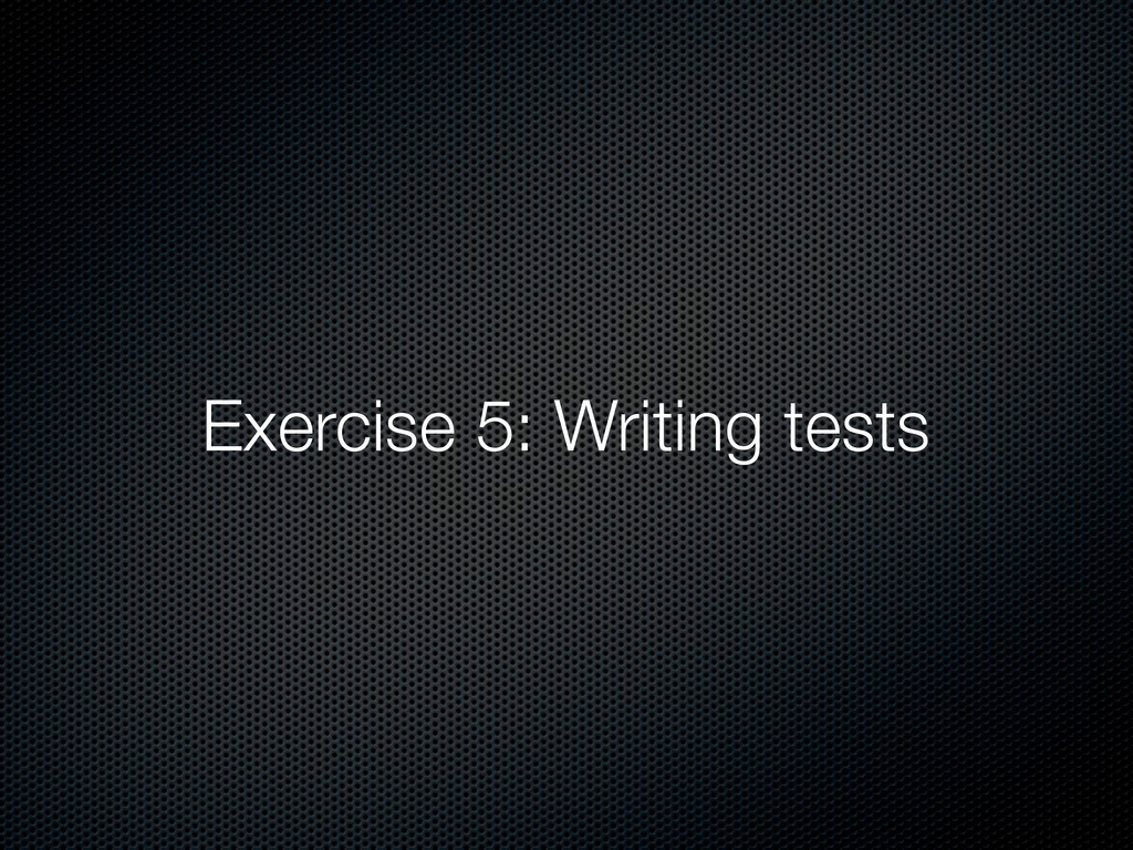 Exercise 5: Writing tests
