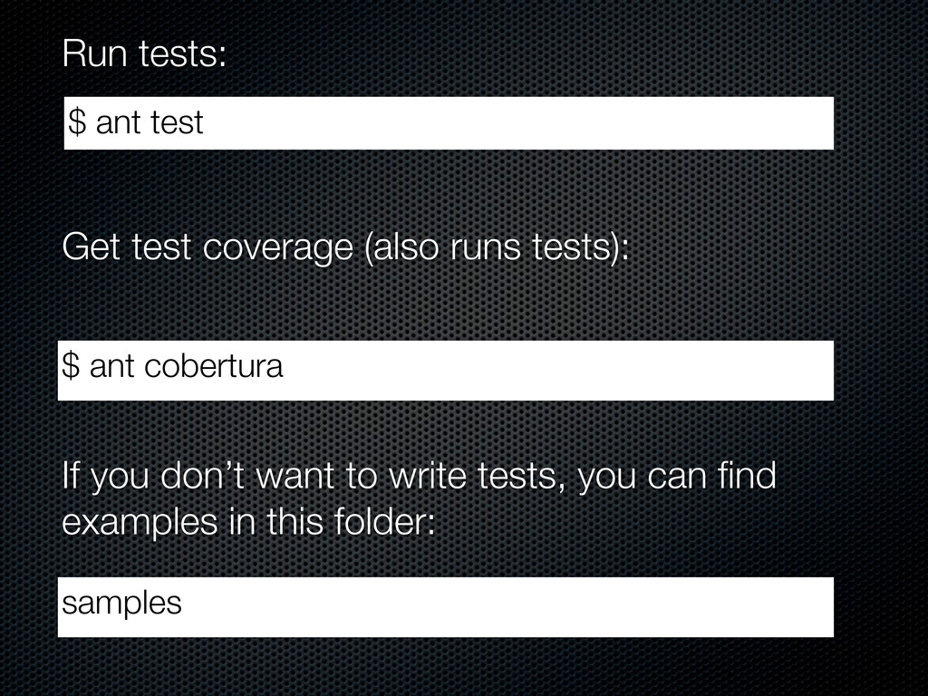 Get test coverage (also runs tests): $ ant cobe...