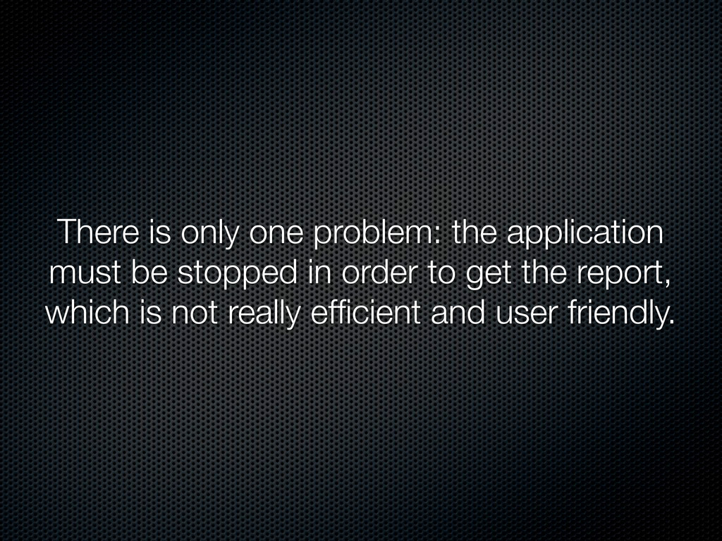 There is only one problem: the application must...