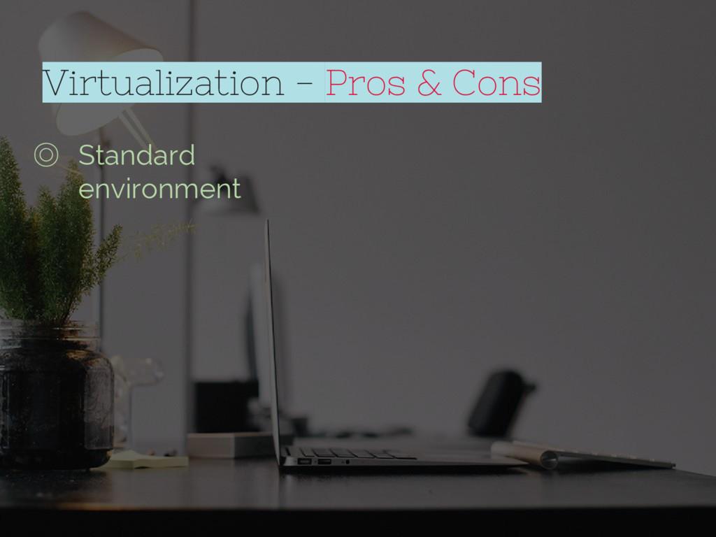 ◎ Standard environment Virtualization - Pros & ...