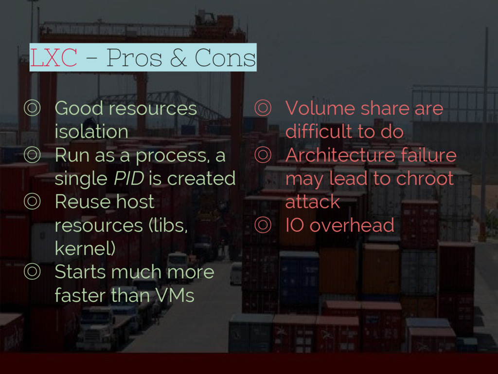 LXC - Pros & Cons ◎ Volume share are difficult ...