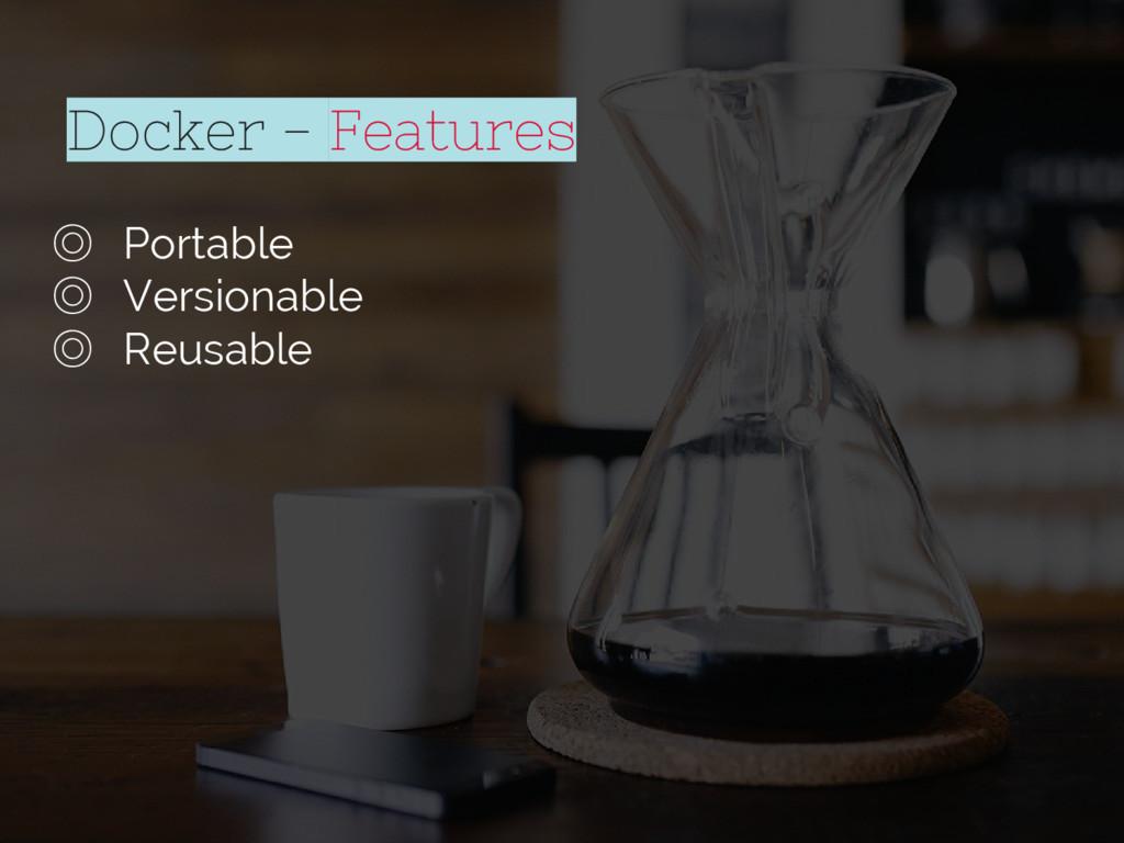 ◎ Portable ◎ Versionable ◎ Reusable Docker - Fe...