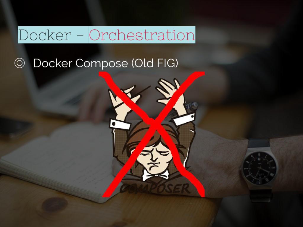 Docker - Orchestration ◎ Docker Compose (Old FI...