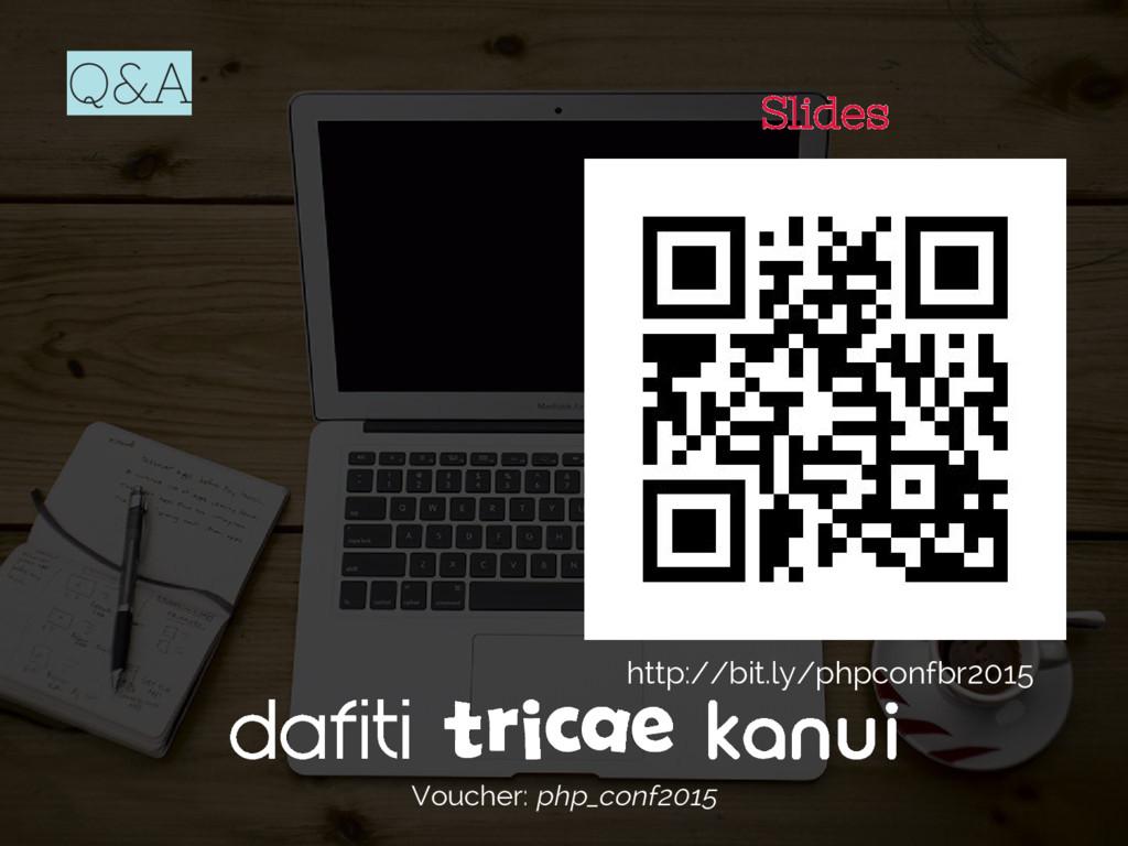 Voucher: php_conf2015 Q&A Slides http://bit.ly/...