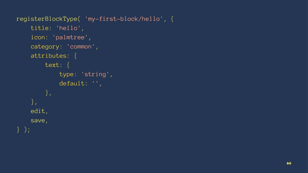 registerBlockType( 'my-first-block/hello', { ti...