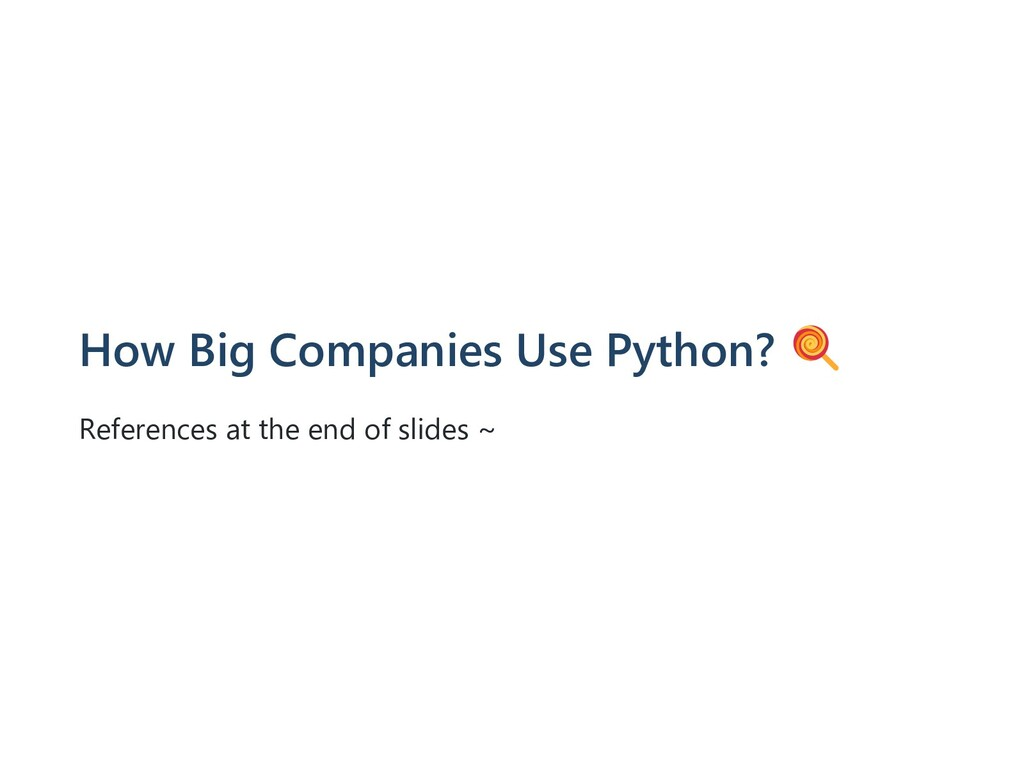 How Big Companies Use Python? References at the...