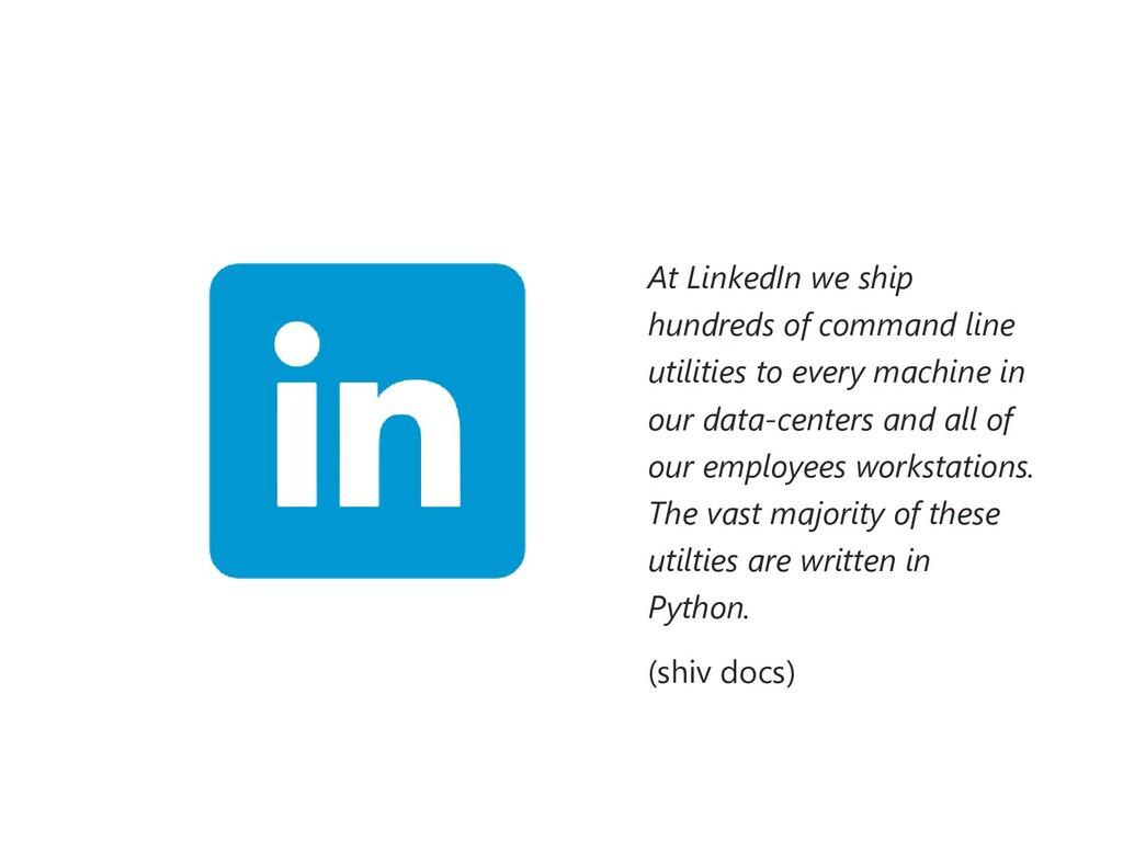 At LinkedIn we ship hundreds of command line ut...