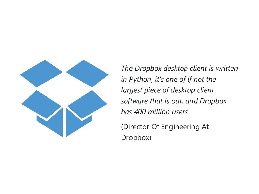 The Dropbox desktop client is written in Python...